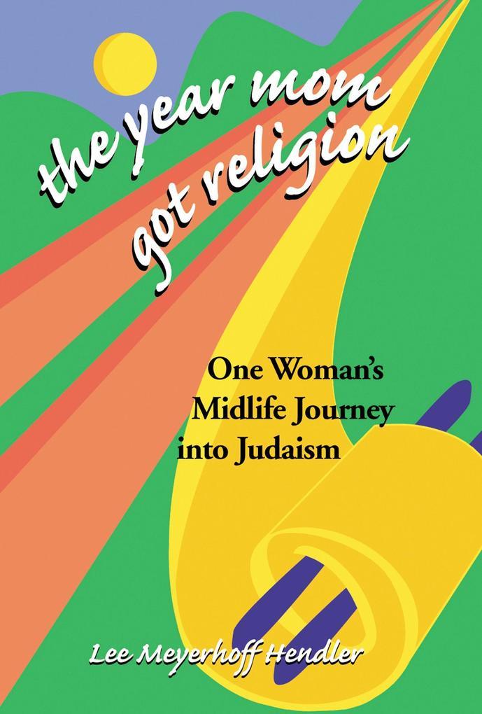 The Year Mom Got Religion: One Woman's Midlife Journey Into Judaism als Taschenbuch