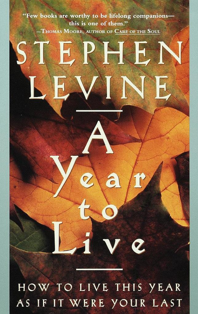 A Year to Live: How to Live This Year as If It Were Your Last als Taschenbuch