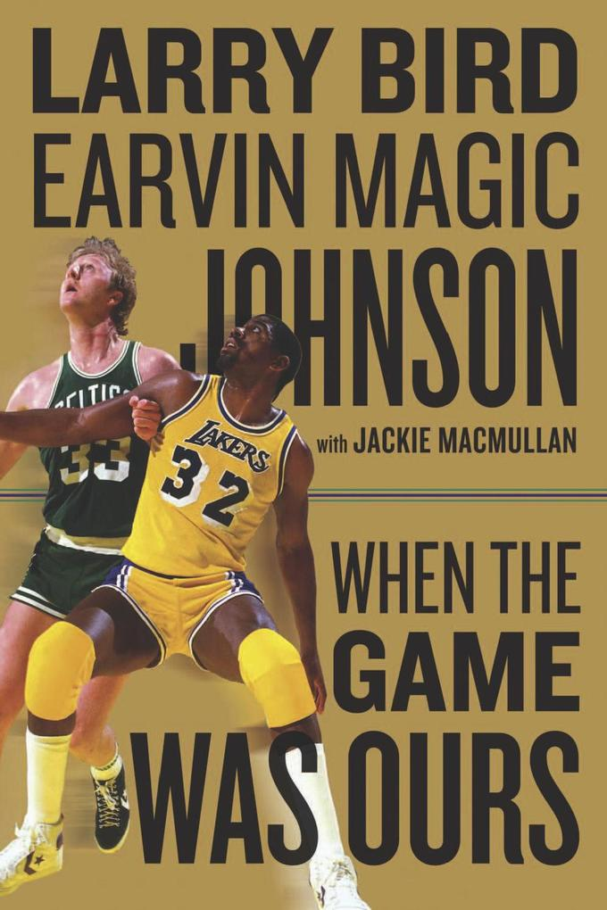 When the Game Was Ours als eBook von Larry Bird, Earvin Johnson, Jackie MacMullan