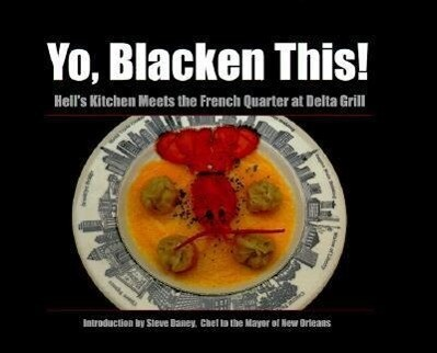 Yo, Blacken This!: Hell's Kitchen Meets the French Quarter at the Delta Grill als Buch