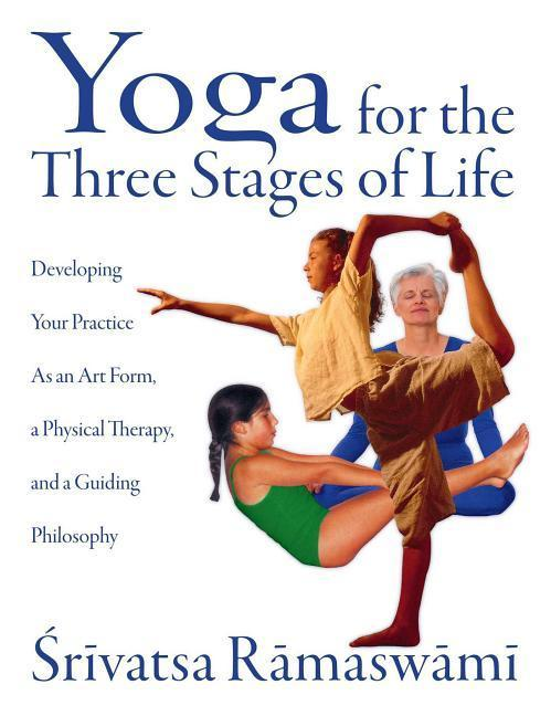 Yoga for the Three Stages of Life: Developing Your Practice as an Art Form, a Physical Therapy, and a Guiding Philosophy als Taschenbuch