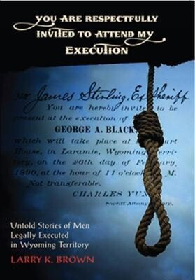 You Are Respectfully Invited to Attend My Execution: Untold Stories of Men Legally Executed in Wyoming Territory als Taschenbuch