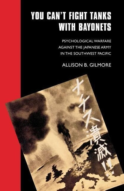 You Can't Fight Tanks with Bayonets: Psychological Warfare Against the Japanese Army in the Southwest Pacific als Taschenbuch