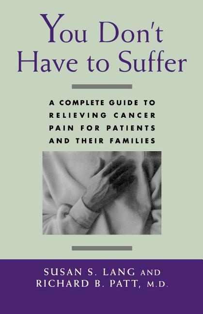 You Don't Have to Suffer: A Complete Guide to Relieving Cancer Pain for Patients and Their Families als Buch