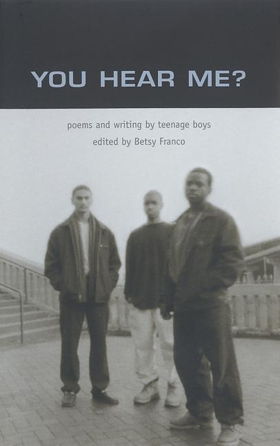 You Hear Me?: Poems and Writing by Teenage Boys als Taschenbuch