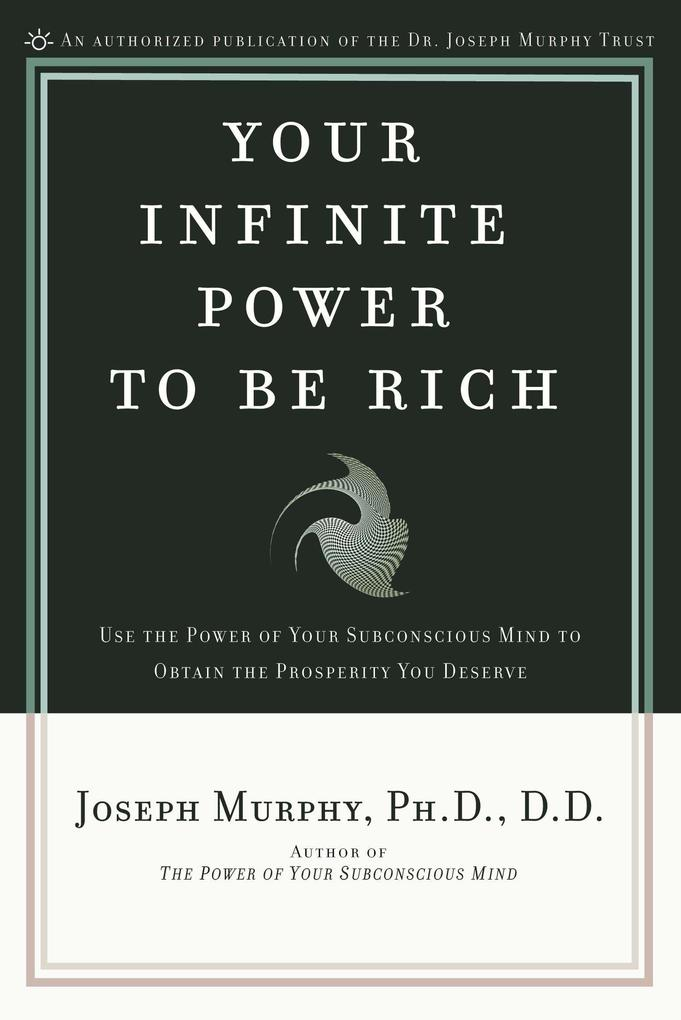 Your Infinite Power to Be Rich: Use the Power of Your Subconscious Mind to Obtain the Prosperity You Deserve als Taschenbuch