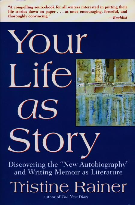 "Your Life as Story: Discovering the ""new Autobiography"" and Writing Memoir as Literature als Taschenbuch"