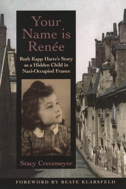 Your Name Is Renee: Ruth Kapp Hartz's Story as a Hidden Child in Nazi-Occupied France als Taschenbuch