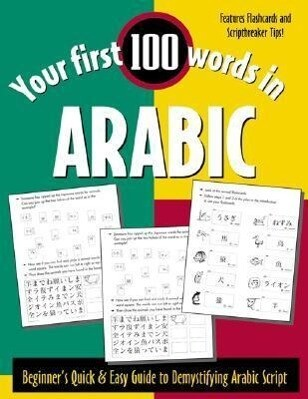 Your First 100 Words in Arabic (Book Only): Beginner's Quick & Easy Guide to Demystifying Non-Roman Scripts als Taschenbuch