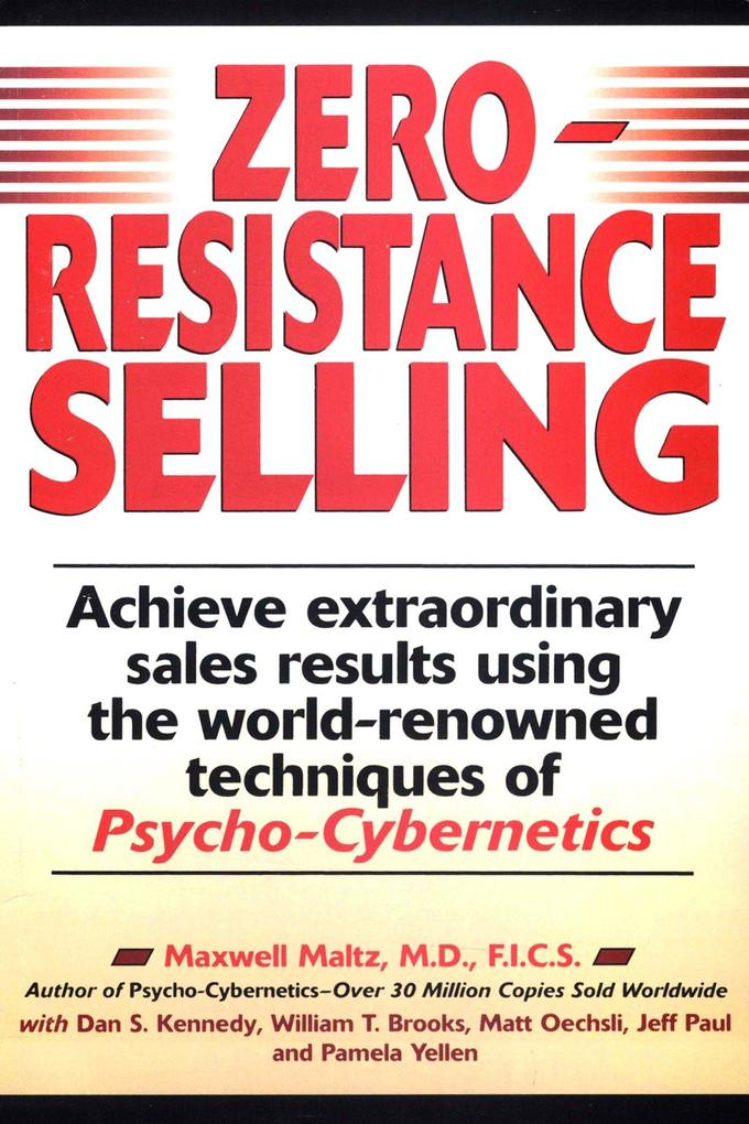 Zero-Resistance Selling: Achieve Extraordinary Sales Results Using World Renowned Techqs Psycho Cyberneti als Taschenbuch