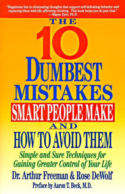 10 Dumbest Mistakes Smart People Make and How to Avoid Them: Simple and Sure Techniques for Gaining Greater Control of Your Life als Taschenbuch
