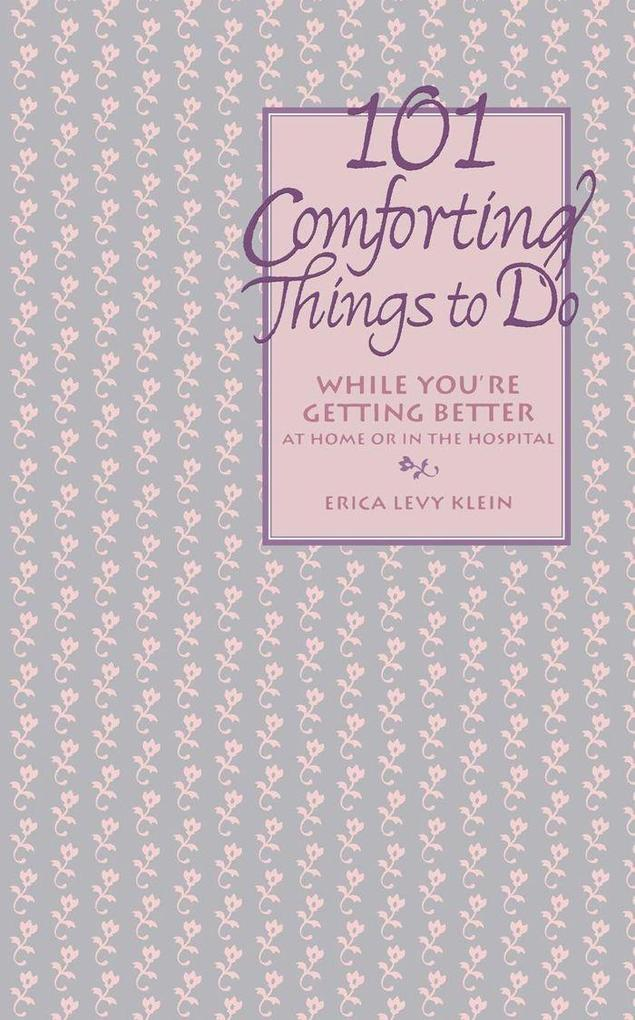 101 Comforting Things to Do: While You're Getting Better at Home or in the Hospital als Taschenbuch