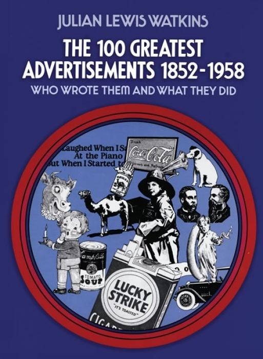 The 100 Greatest Advertisements 1852-1958: Who Wrote Them and What They Did als Taschenbuch