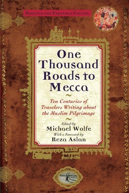 One Thousand Roads to Mecca: Ten Centuries of Travelers Writing about the Muslim Pilgrimage als Taschenbuch