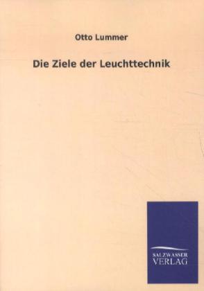 Die Ziele der Leuchttechnik als Buch von Otto Lummer
