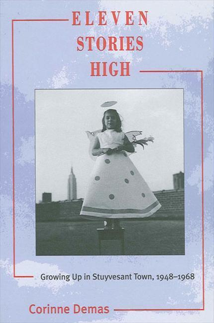 Eleven Stories High: Growing Up in Stuyvesant Town, 1948-1968 als Buch