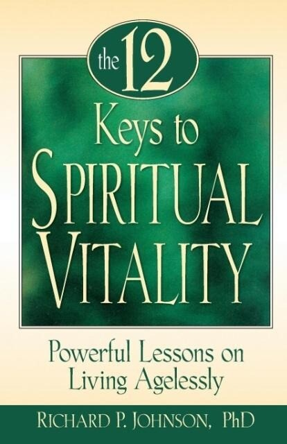 12 Keys to Spiritual Vitality: Powerful Lessons on Living Agelessly als Taschenbuch