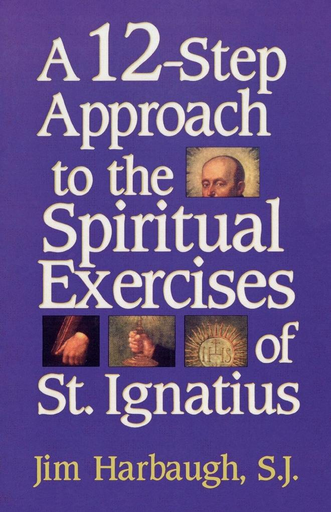 A 12-step Approach to the Spiritual Exercises of St.Ignatius als Taschenbuch