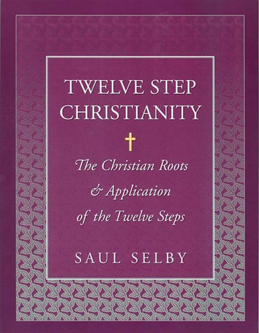 Twelve Step Christianity: The Christian Roots & Application of the Twelve Steps als Taschenbuch