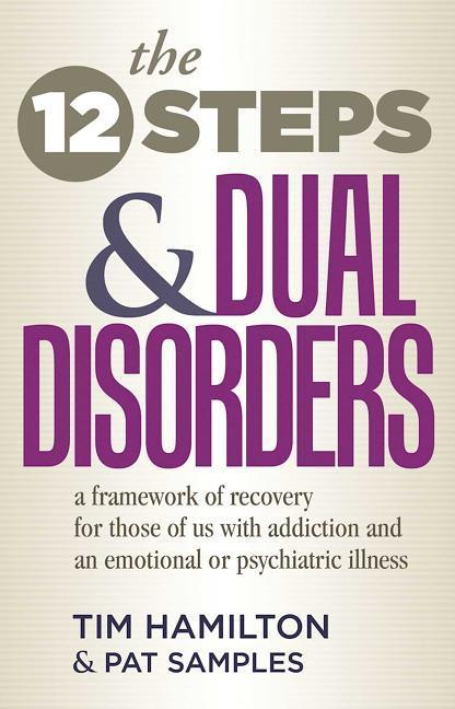 The Twelve Steps and Dual Disorders: A Framework of Recovery for Those of Us with Addiction & an Emotional or Psychiatric Illness als Taschenbuch