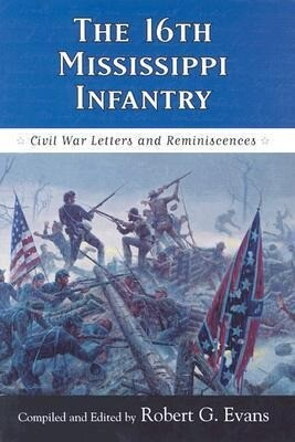 The Sixteenth Mississippi Infantry: Civil War Letters and Reminiscences als Buch