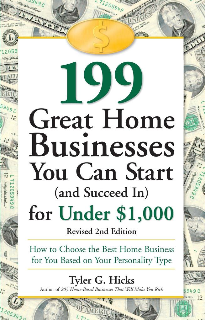 199 Great Home Businesses You Can Start (and Succeed In) for Under $1,000: How to Choose the Best Home Business for You Based on Your Personality Type als Taschenbuch