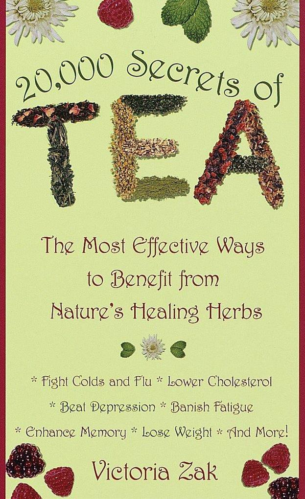 20,000 Secrets of Tea: The Most Effective Ways to Benefit from Nature's Healing Herbs als Taschenbuch