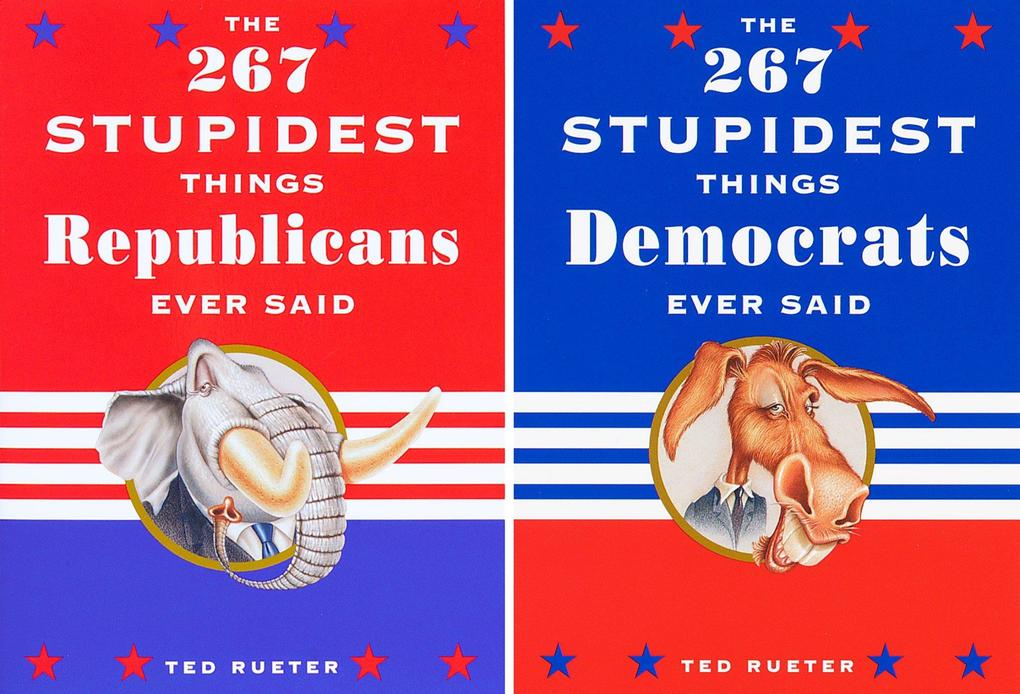 The 267 Stupidest Things Republicans Ever Said/The 267 Stupidest Things Democrats Ever Said als Taschenbuch