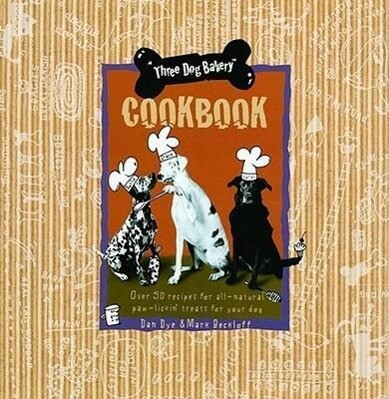 Three Dog Bakery Cookbook: Over 5 Recipes for All-Natural Treats for Your Dog als Buch