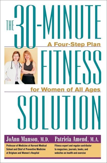 The 30-Minute Fitness Solution: A Four-Step Plan for Women of All Ages als Buch
