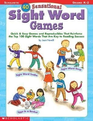 40 Sensational Sight Word Games: Quick & Easy Games and Reproducibles That Reinforce the Top 100 Sight Words That Are Key to Reading Success; Grades K als Taschenbuch