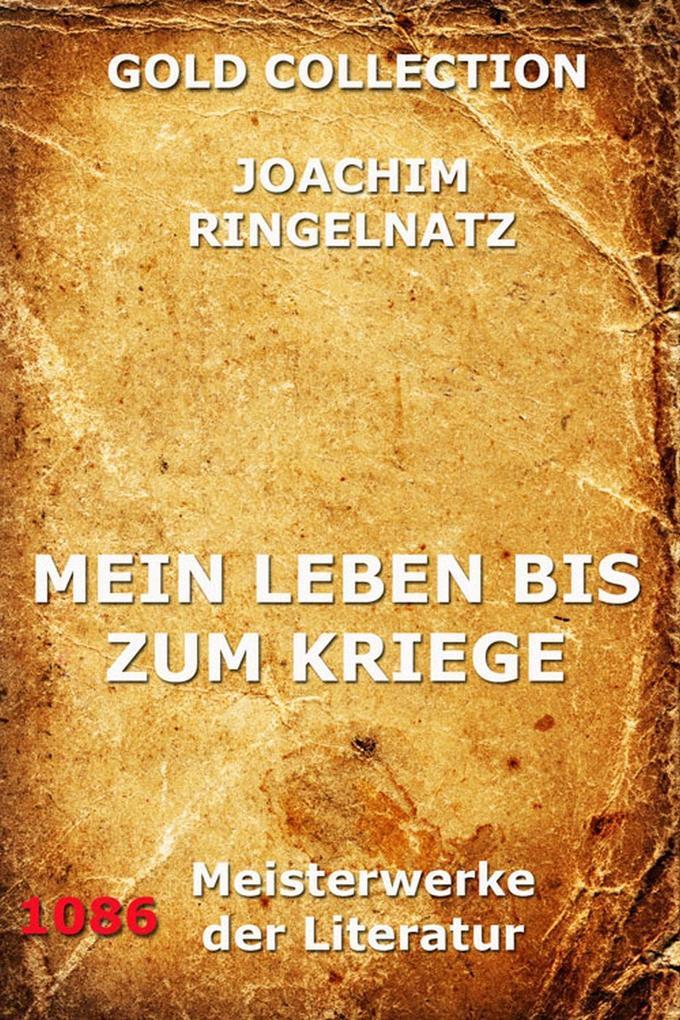 Mein Leben bis zum Kriege als eBook von Joachim Ringelnatz - Jazzybee Verlag