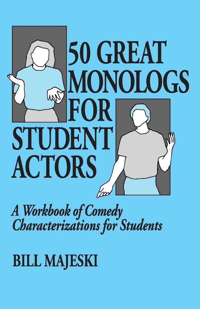 50 Great Monologs for Student Actors: A Workbook of Comedy Characterizations for Students als Taschenbuch