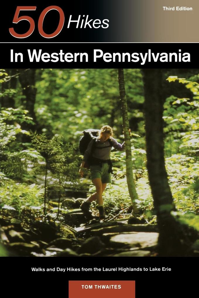 50 Hikes in Western Pennsylvania: Walks and Day Hikes from the Laurel Highlands to Lake Erie als Taschenbuch