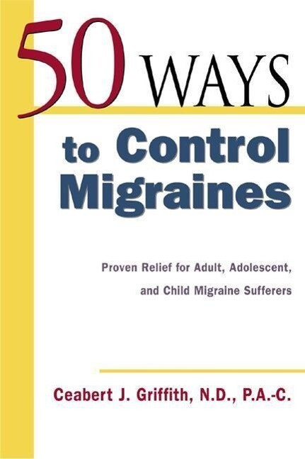 50 Ways to Control Migraines: Practical, Everyday Tips to Empower Migraine Sufferers to Live a Headache-Free Life als Taschenbuch