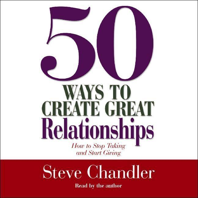 50 Ways to Create Great Relationships: How to Stop Taking and Start Giving als Hörbuch