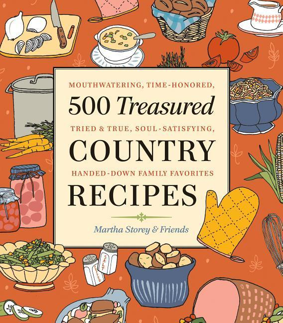 500 Treasured Country Recipes from Martha Storey and Friends: Mouthwatering, Time-Honored, Tried-And-True, Handed-Down, Soul-Satisfying Dishes als Taschenbuch