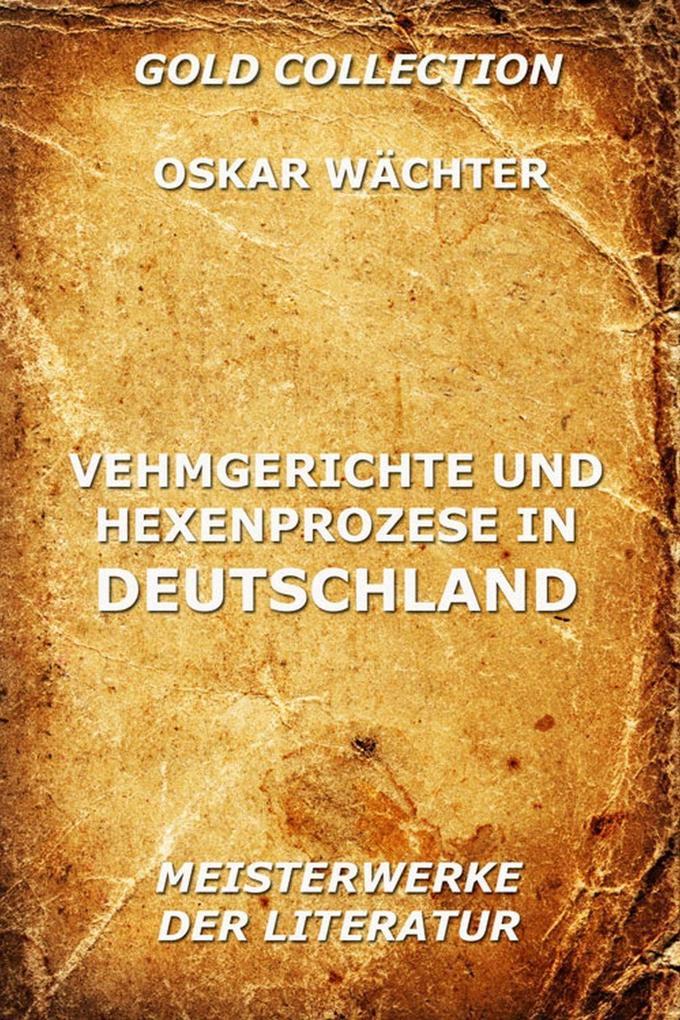 Vehmgerichte und Hexenprozesse in Deutschland als eBook