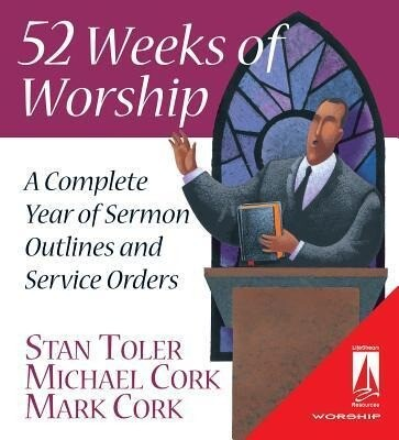 52 Weeks of Worship: A Complete Year of Sermon Outlines & Service Orders als Buch