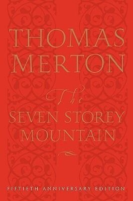 The Seven Storey Mountain: Fiftieth-Anniversary Edition als Buch