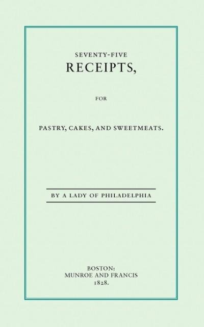 Seventy-Five Receipts for Pastry, Cakes als Taschenbuch
