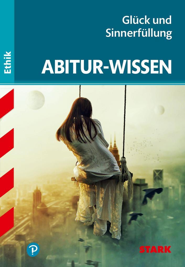 Abitur-Wissen Ethik. Glück und Sinnerfüllung als Buch