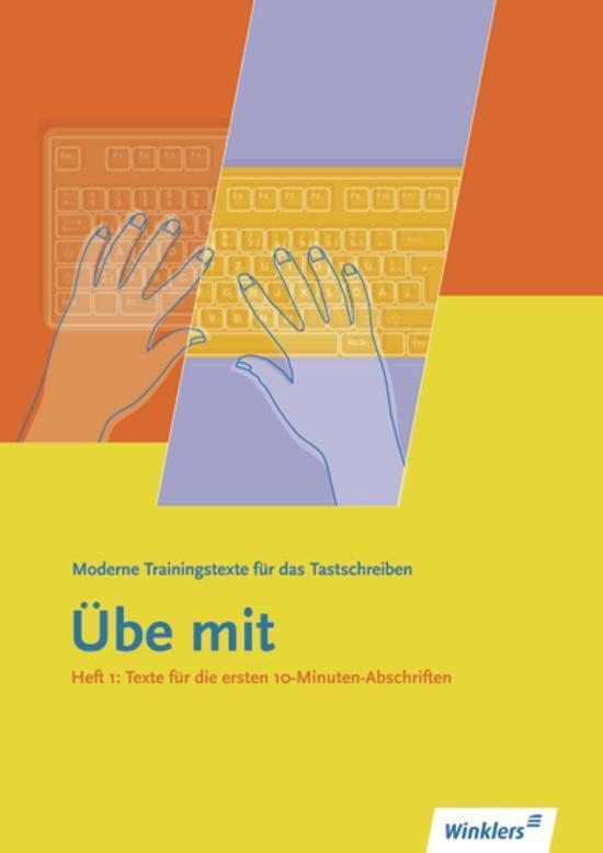 Übe mit. Heft 1. Moderne Trainingstexte für das Tastschreiben als Buch
