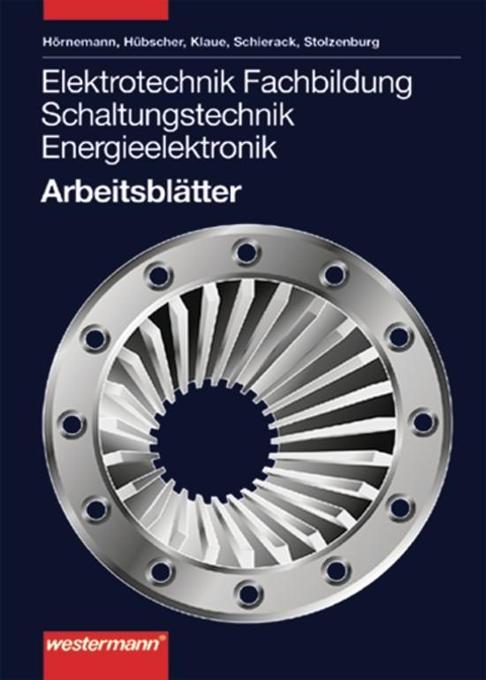 Elektrotechnik. Fachbildung Schaltungstechnik. Energieelektronik. Arbeitsblätter als Buch