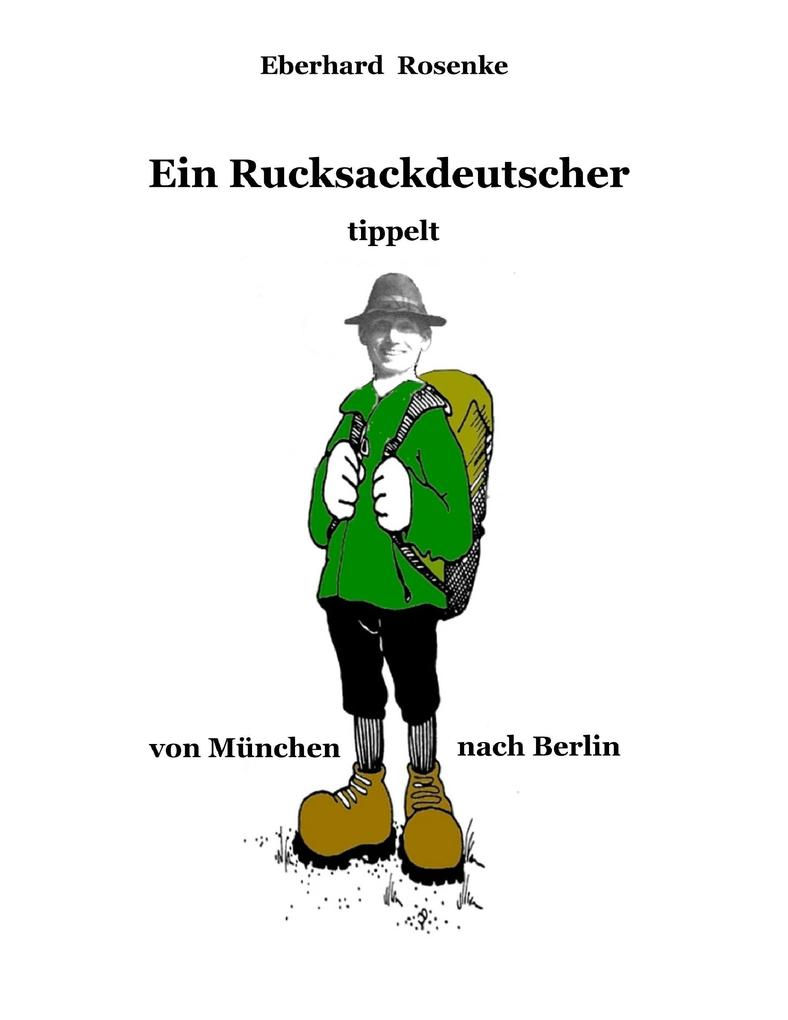 Ein Rucksackdeutscher tippelt von München nach Berlin als Buch