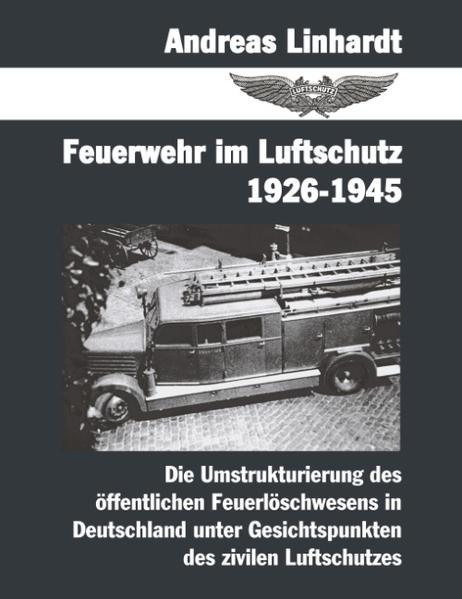 Feuerwehr im Luftschutz 1926-1945 als Buch
