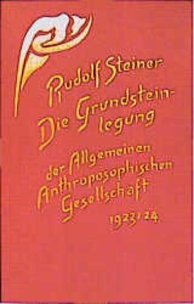 Die Grundsteinlegung der Allgemeinen Anthroposophischen Gesellschaft als Buch