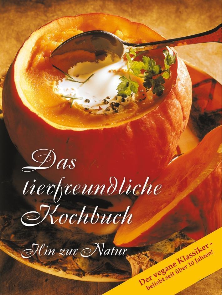 Das tierfreundliche Kochbuch als Buch