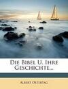Die Bibel und ihre Geschichte.
