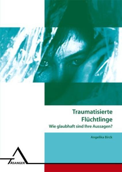 Traumatisierte Asylsuchende - Wie glaubhaft sind ihre Aussagen? als Buch